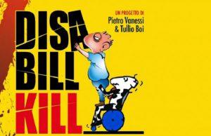 and-quot-disabill-kill-and-quot-la-disabilit-and-agrave-raccontata-da-tullio-boi-e-pietro-vanessi